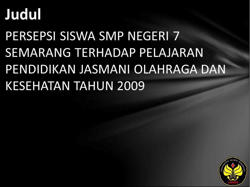 Judul PERSEPSI SISWA SMP NEGERI 7 SEMARANG TERHADAP PELAJARAN PENDIDIKAN JASMANI OLAHRAGA DAN KESEHATAN TAHUN 2009