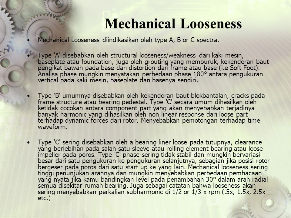 Mechanical Looseness diindikasikan oleh type A, B or C spectra.