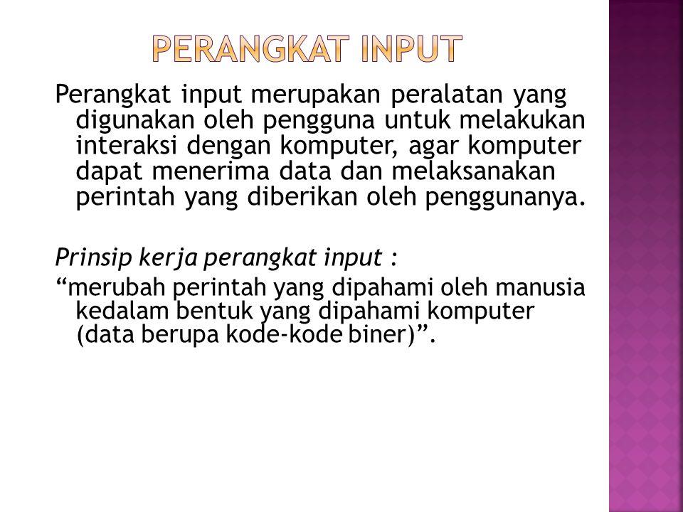  Input adalah energi yang dimasukkan kedalam suatu sistem, yang dapat berupa :  Signal Input : energi yang akan diolah oleh sistem, berupa data yang dimasukkan ke sistem komputer.