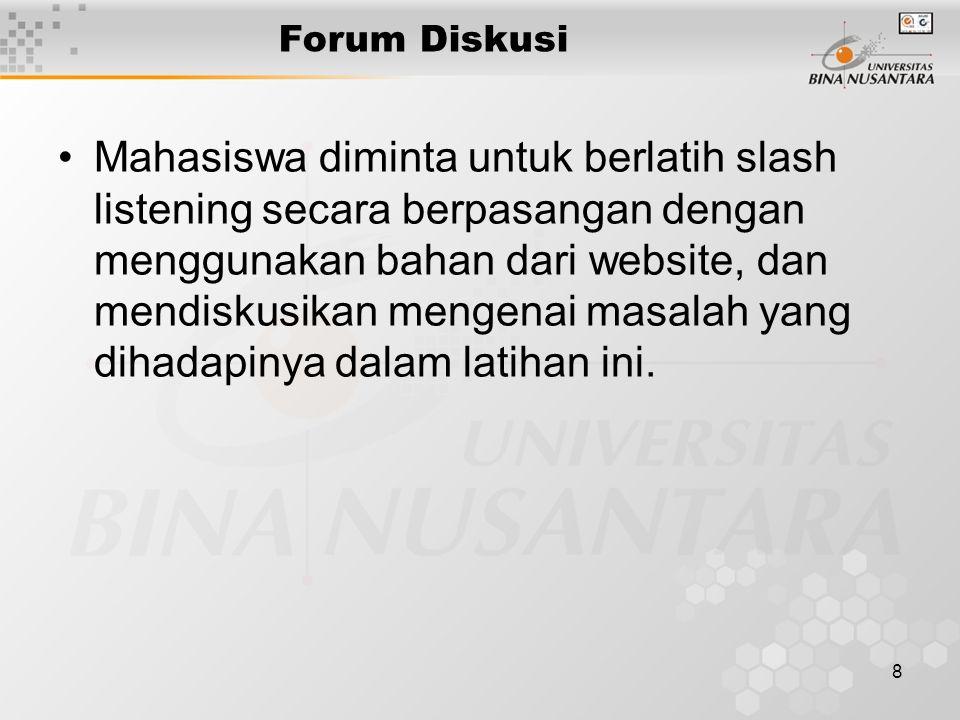 8 Forum Diskusi Mahasiswa diminta untuk berlatih slash listening secara berpasangan dengan menggunakan bahan dari website, dan mendiskusikan mengenai masalah yang dihadapinya dalam latihan ini.