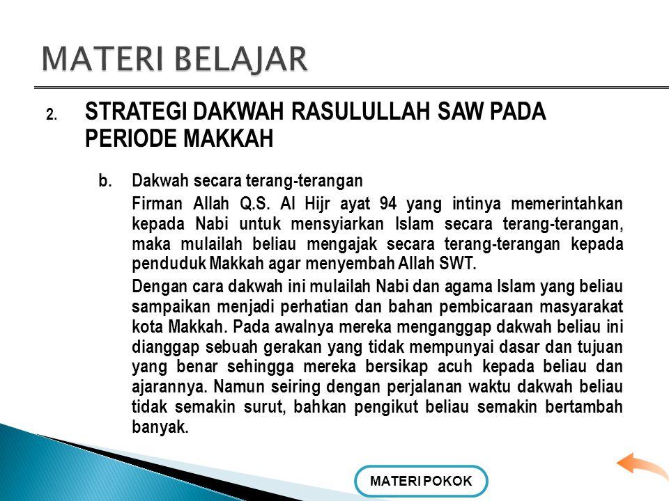 2. STRATEGI DAKWAH RASULULLAH SAW PADA PERIODE MAKKAH Dalam mensyiarkan agama Islam pada periode ini, beliau menggunakan : a.Dakwah secara sembunyi-se