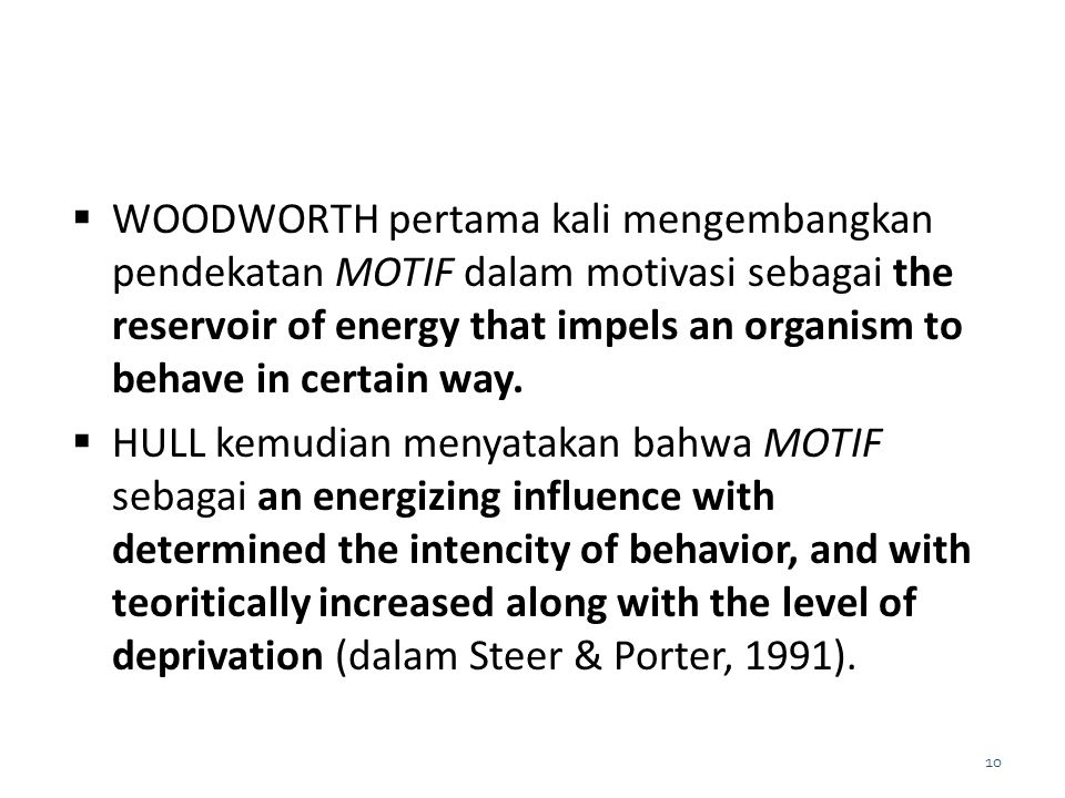  WOODWORTH pertama kali mengembangkan pendekatan MOTIF dalam motivasi sebagai the reservoir of energy that impels an organism to behave in certain wa