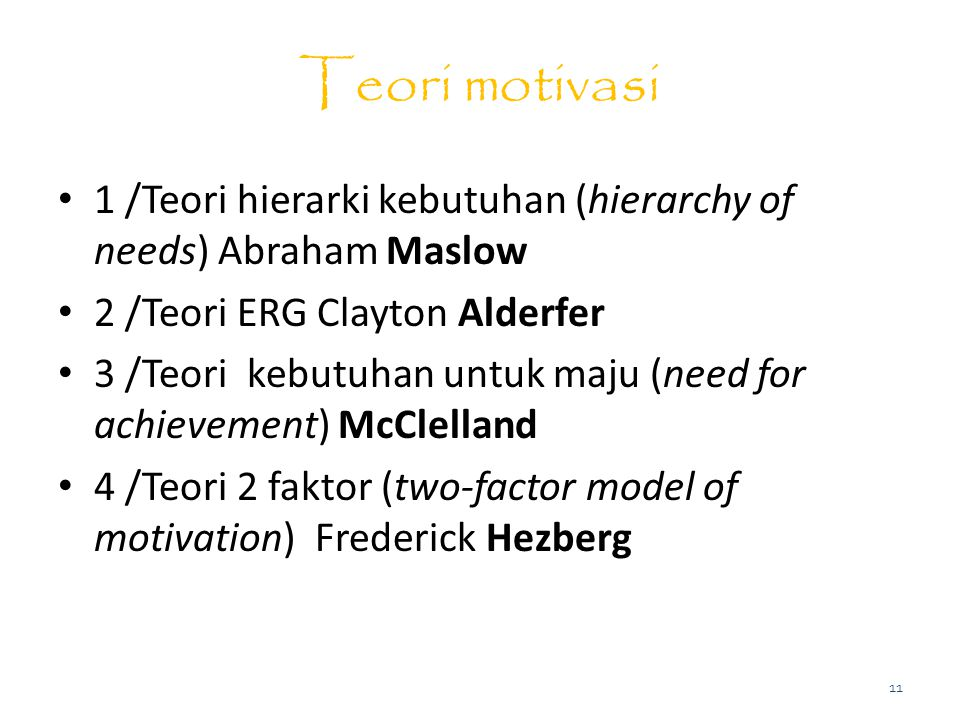 Teori motivasi 1 /Teori hierarki kebutuhan (hierarchy of needs) Abraham Maslow 2 /Teori ERG Clayton Alderfer 3 /Teori kebutuhan untuk maju (need for a