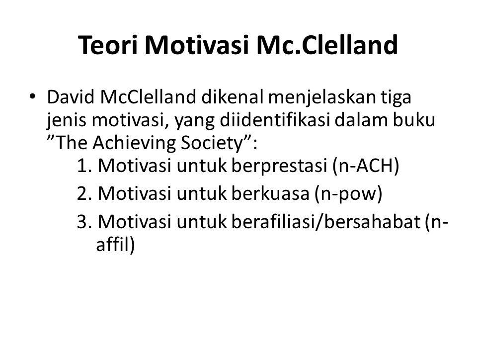"Teori Motivasi Mc.Clelland David McClelland dikenal menjelaskan tiga jenis motivasi, yang diidentifikasi dalam buku ""The Achieving Society"": 1. Motiva"