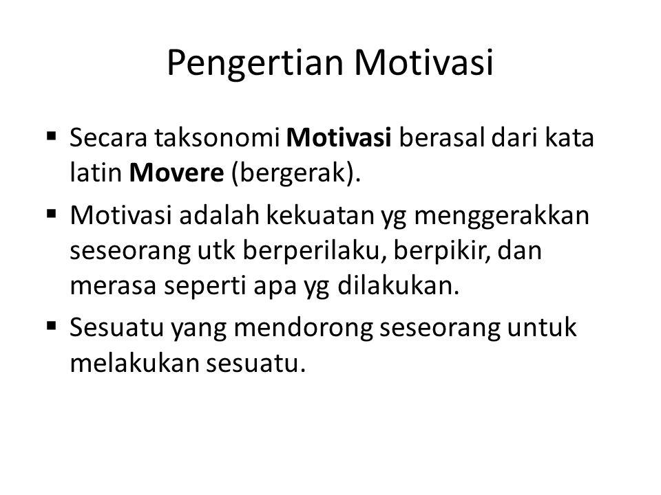 Pengertian Motivasi  Secara taksonomi Motivasi berasal dari kata latin Movere (bergerak).  Motivasi adalah kekuatan yg menggerakkan seseorang utk be