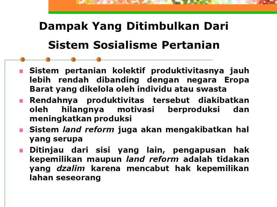 Dampak Yang Ditimbulkan Dari Sistem Sosialisme Pertanian Sistem pertanian kolektif produktivitasnya jauh lebih rendah dibanding dengan negara Eropa Ba