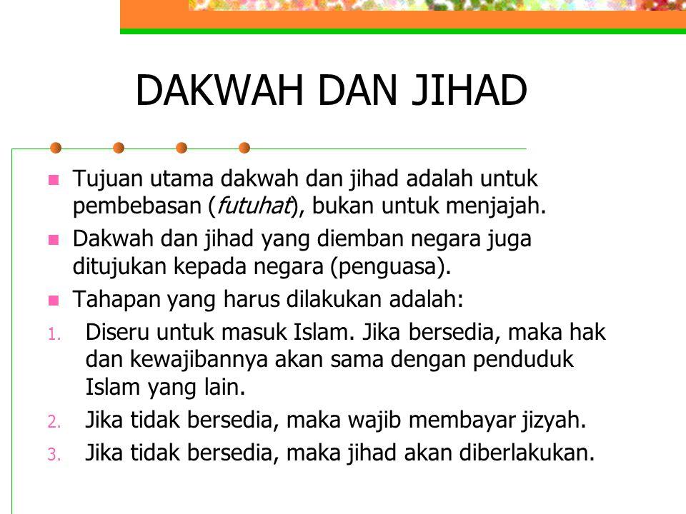 DAKWAH DAN JIHAD Tujuan utama dakwah dan jihad adalah untuk pembebasan (futuhat), bukan untuk menjajah. Dakwah dan jihad yang diemban negara juga ditu