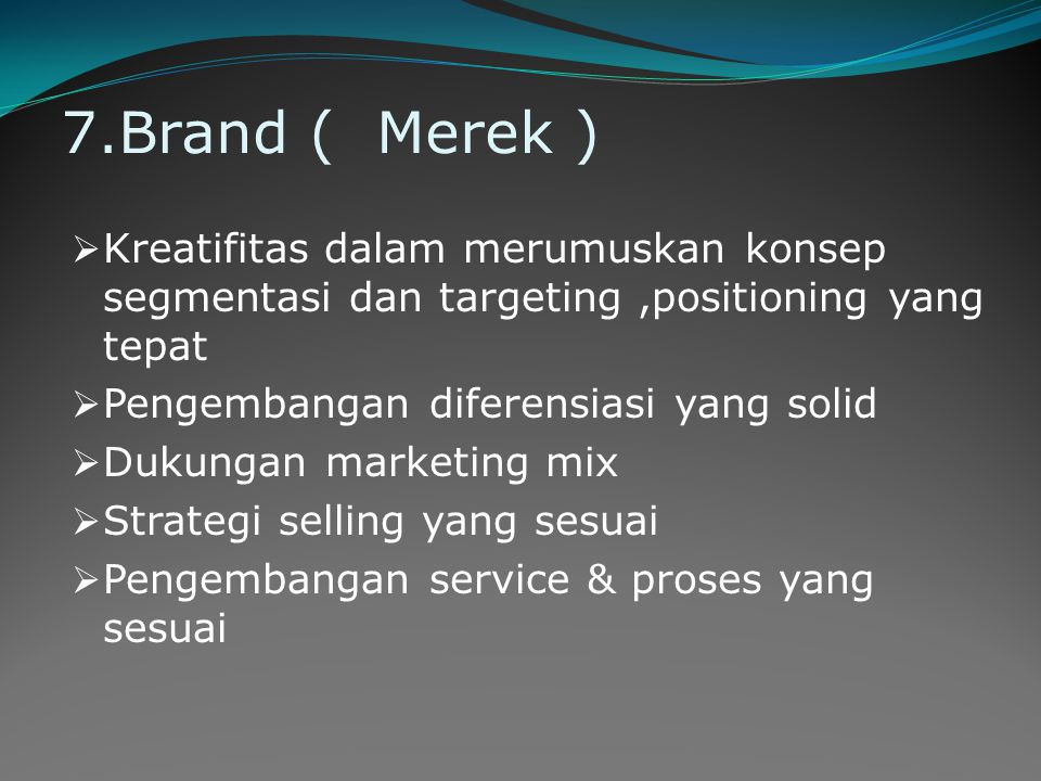 7.Brand ( Merek )  Kreatifitas dalam merumuskan konsep segmentasi dan targeting,positioning yang tepat  Pengembangan diferensiasi yang solid  Dukun