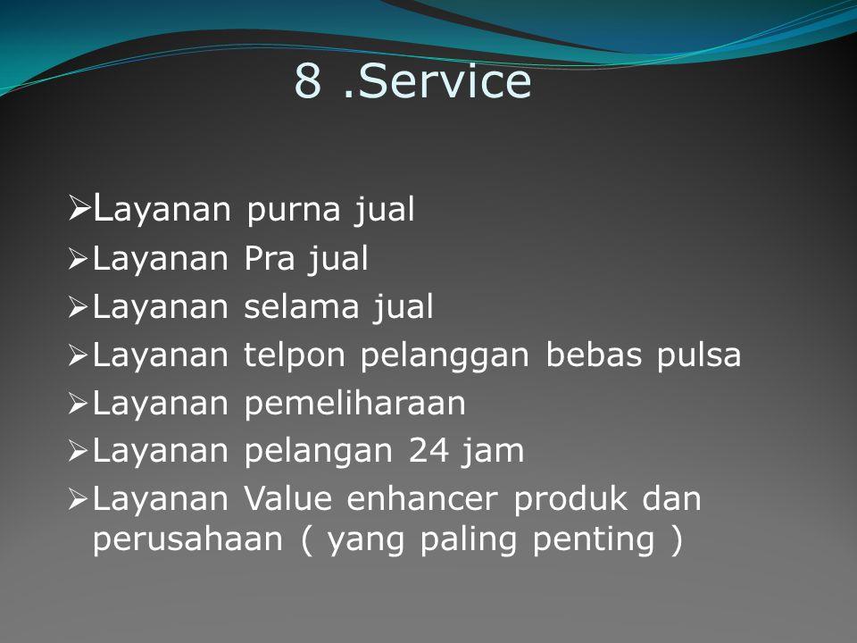 8.Service  L ayanan purna jual  Layanan Pra jual  Layanan selama jual  Layanan telpon pelanggan bebas pulsa  Layanan pemeliharaan  Layanan pelan