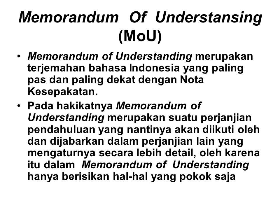 Memorandum Of Understansing (MoU) Memorandum of Understanding merupakan terjemahan bahasa Indonesia yang paling pas dan paling dekat dengan Nota Kesepakatan.