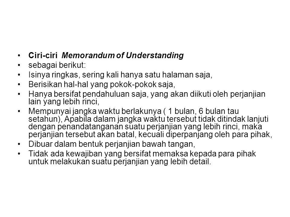 Ciri-ciri Memorandum of Understanding sebagai berikut: Isinya ringkas, sering kali hanya satu halaman saja, Berisikan hal-hal yang pokok-pokok saja, H