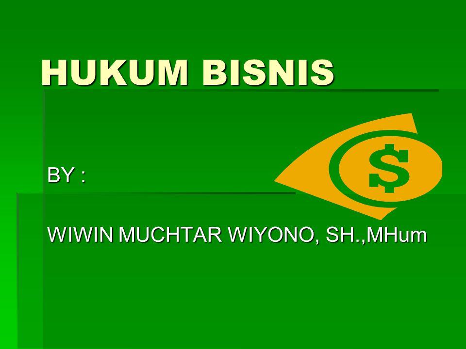 HUKUM BISNIS BY : WIWIN MUCHTAR WIYONO, SH.,MHum