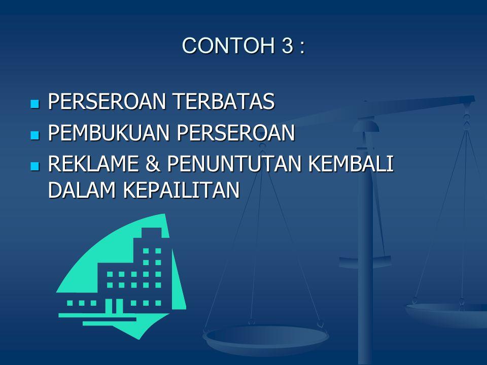 CONTOH 3 : PERSEROAN TERBATAS PERSEROAN TERBATAS PEMBUKUAN PERSEROAN PEMBUKUAN PERSEROAN REKLAME & PENUNTUTAN KEMBALI DALAM KEPAILITAN REKLAME & PENUN