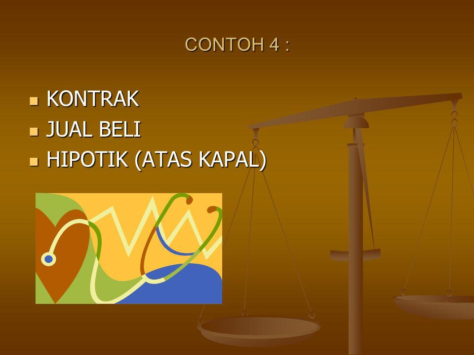 CONTOH 4 : KONTRAK KONTRAK JUAL BELI JUAL BELI HIPOTIK (ATAS KAPAL) HIPOTIK (ATAS KAPAL)