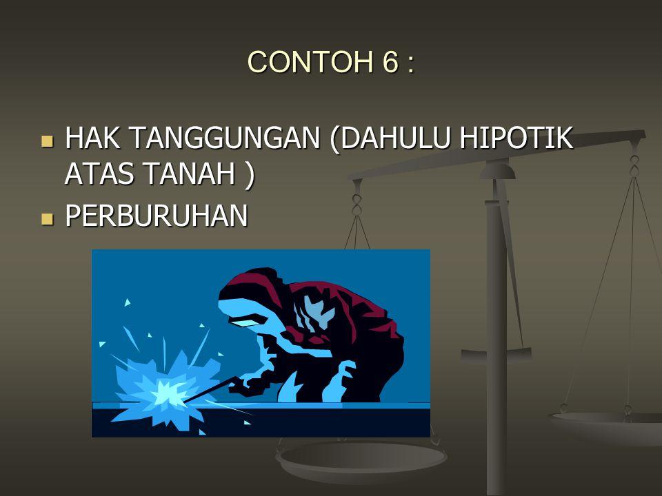 CONTOH 6 : HAK TANGGUNGAN (DAHULU HIPOTIK ATAS TANAH ) HAK TANGGUNGAN (DAHULU HIPOTIK ATAS TANAH ) PERBURUHAN PERBURUHAN