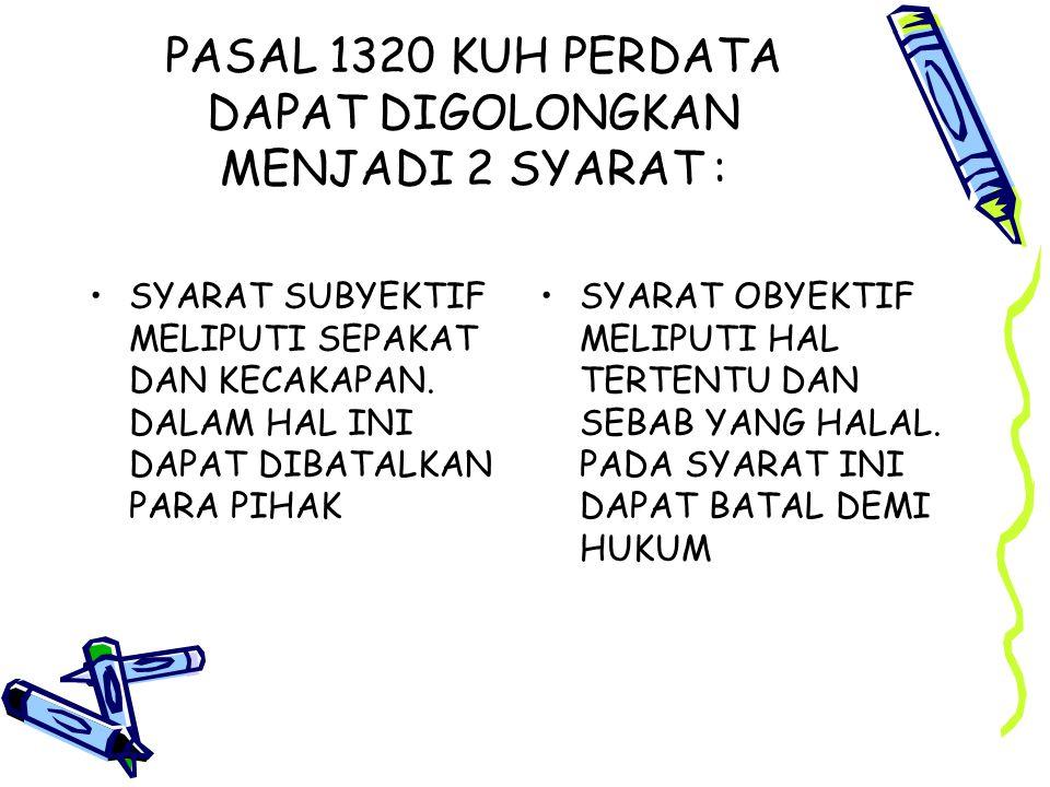 PASAL 1320 KUH PERDATA DAPAT DIGOLONGKAN MENJADI 2 SYARAT : SYARAT SUBYEKTIF MELIPUTI SEPAKAT DAN KECAKAPAN. DALAM HAL INI DAPAT DIBATALKAN PARA PIHAK