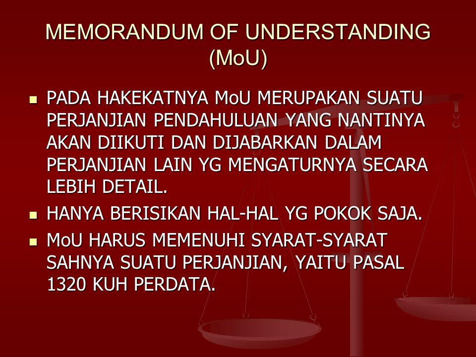 MEMORANDUM OF UNDERSTANDING (MoU) PADA HAKEKATNYA MoU MERUPAKAN SUATU PERJANJIAN PENDAHULUAN YANG NANTINYA AKAN DIIKUTI DAN DIJABARKAN DALAM PERJANJIA
