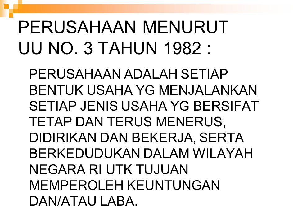 PERUSAHAAN MENURUT UU NO. 3 TAHUN 1982 : PERUSAHAAN ADALAH SETIAP BENTUK USAHA YG MENJALANKAN SETIAP JENIS USAHA YG BERSIFAT TETAP DAN TERUS MENERUS,