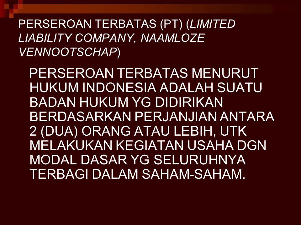 PERSEROAN TERBATAS (PT) (LIMITED LIABILITY COMPANY, NAAMLOZE VENNOOTSCHAP) PERSEROAN TERBATAS MENURUT HUKUM INDONESIA ADALAH SUATU BADAN HUKUM YG DIDI