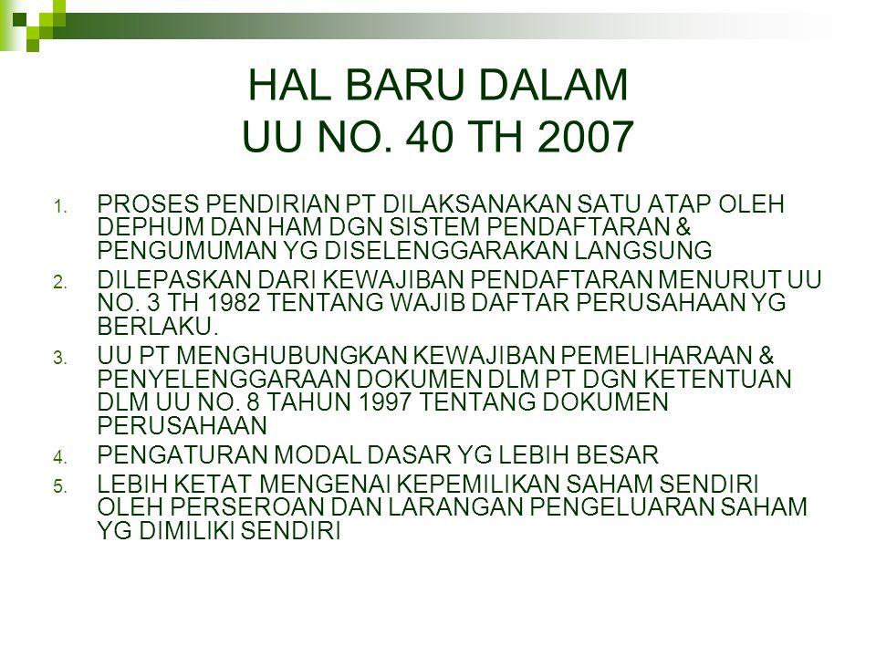 HAL BARU DALAM UU NO. 40 TH 2007 1. PROSES PENDIRIAN PT DILAKSANAKAN SATU ATAP OLEH DEPHUM DAN HAM DGN SISTEM PENDAFTARAN & PENGUMUMAN YG DISELENGGARA
