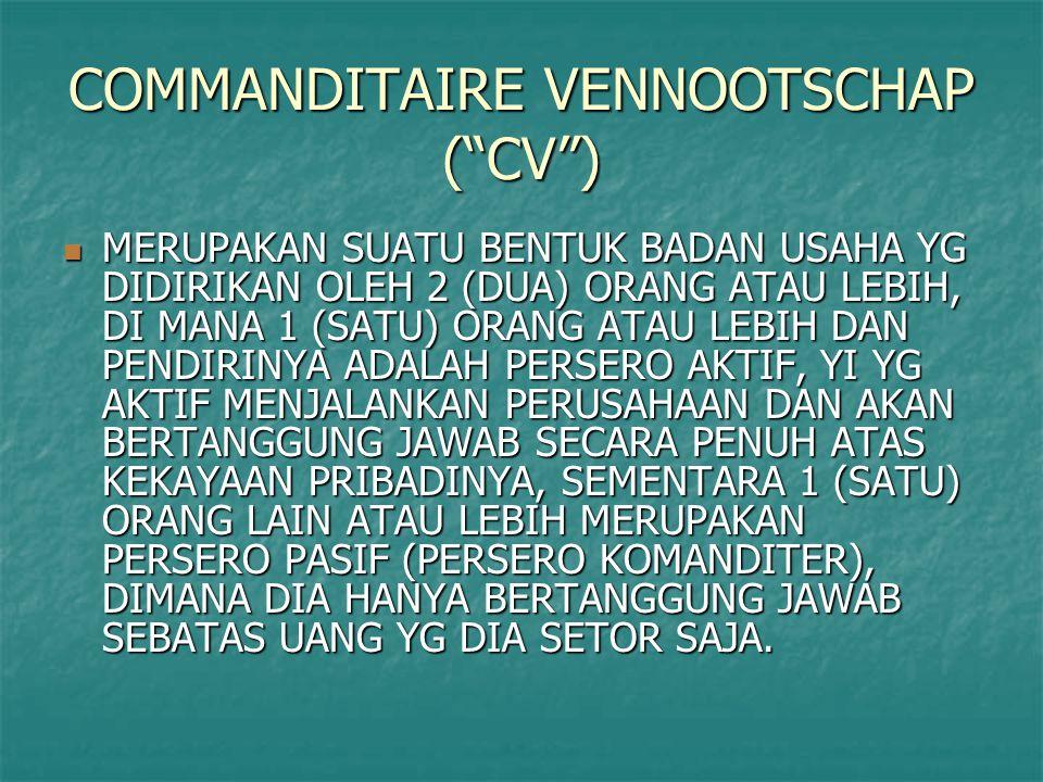 "COMMANDITAIRE VENNOOTSCHAP (""CV"") MERUPAKAN SUATU BENTUK BADAN USAHA YG DIDIRIKAN OLEH 2 (DUA) ORANG ATAU LEBIH, DI MANA 1 (SATU) ORANG ATAU LEBIH DAN"