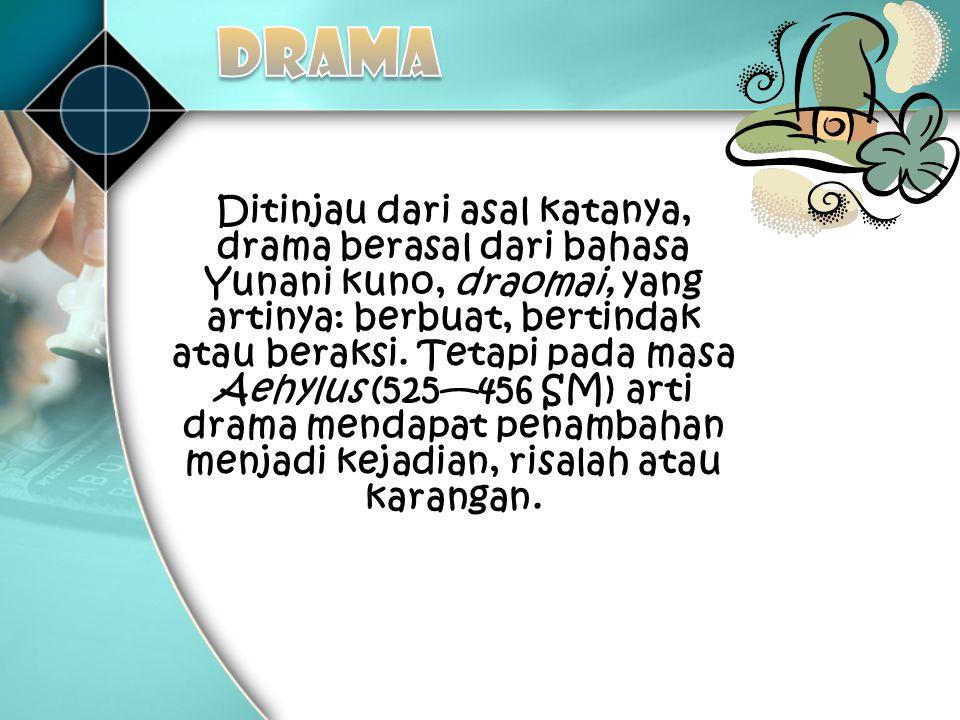Ditinjau dari asal katanya, drama berasal dari bahasa Yunani kuno, draomai, yang artinya: berbuat, bertindak atau beraksi. Tetapi pada masa Aehylus (5