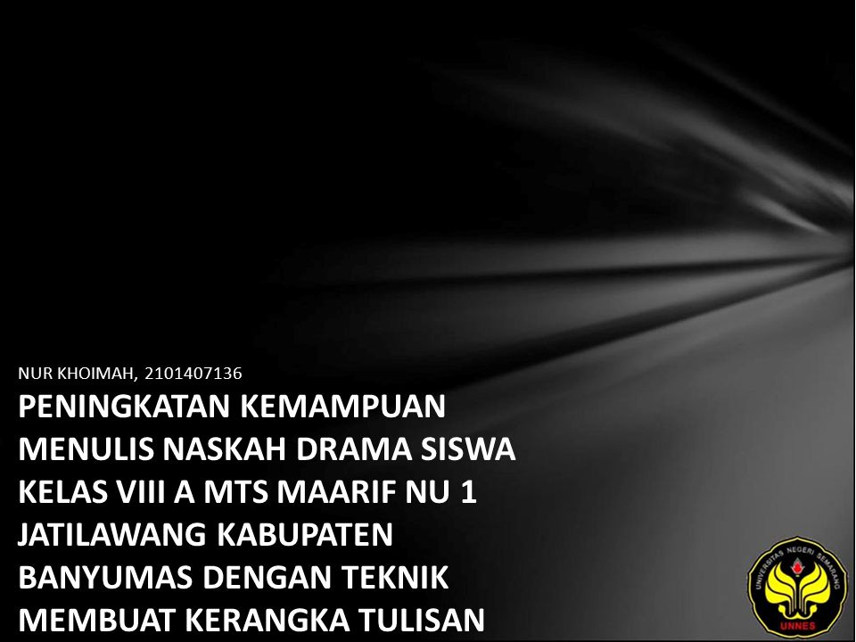 Identitas Mahasiswa - NAMA : NUR KHOIMAH - NIM : 2101407136 - PRODI : Pendidikan Bahasa, Sastra Indonesia, dan Daerah (Pendidikan Bahasa dan Sastra Indonesia) - JURUSAN : Bahasa & Sastra Indonesia - FAKULTAS : Bahasa dan Seni - EMAIL : mellonz pada domain ymail.com - PEMBIMBING 1 : Drs.Mukh Doyin,M.Si.