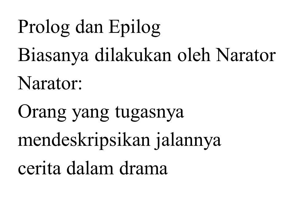 Prolog dan Epilog Biasanya dilakukan oleh Narator Narator: Orang yang tugasnya mendeskripsikan jalannya cerita dalam drama