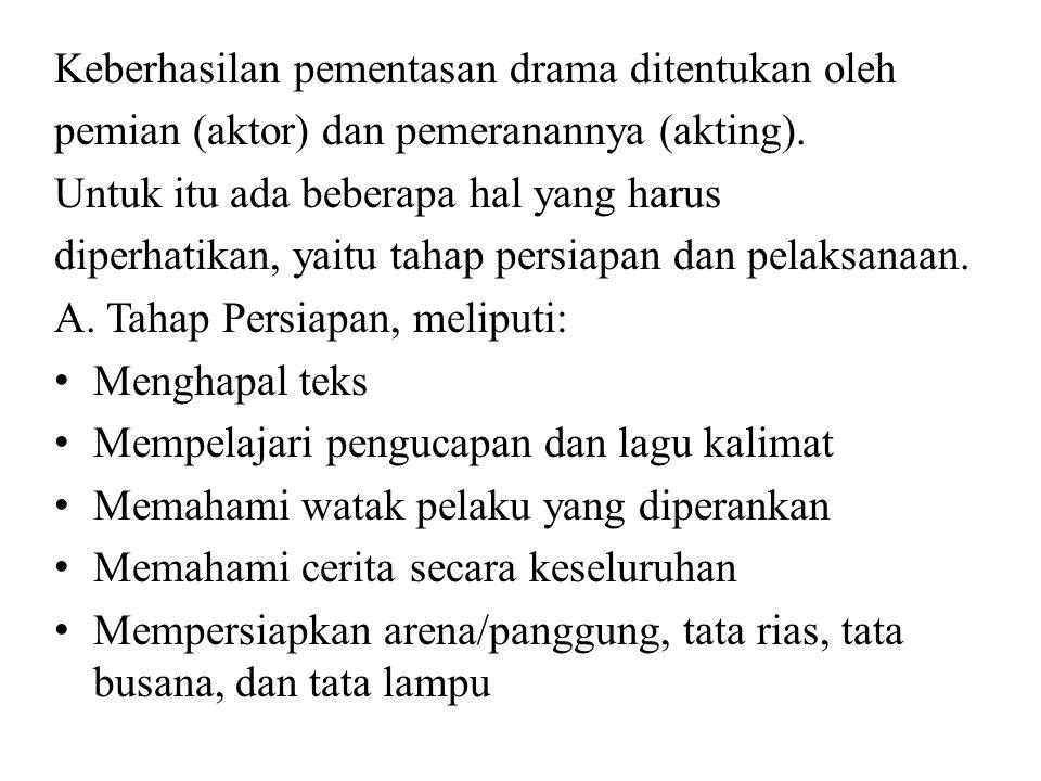 Keberhasilan pementasan drama ditentukan oleh pemian (aktor) dan pemeranannya (akting). Untuk itu ada beberapa hal yang harus diperhatikan, yaitu taha