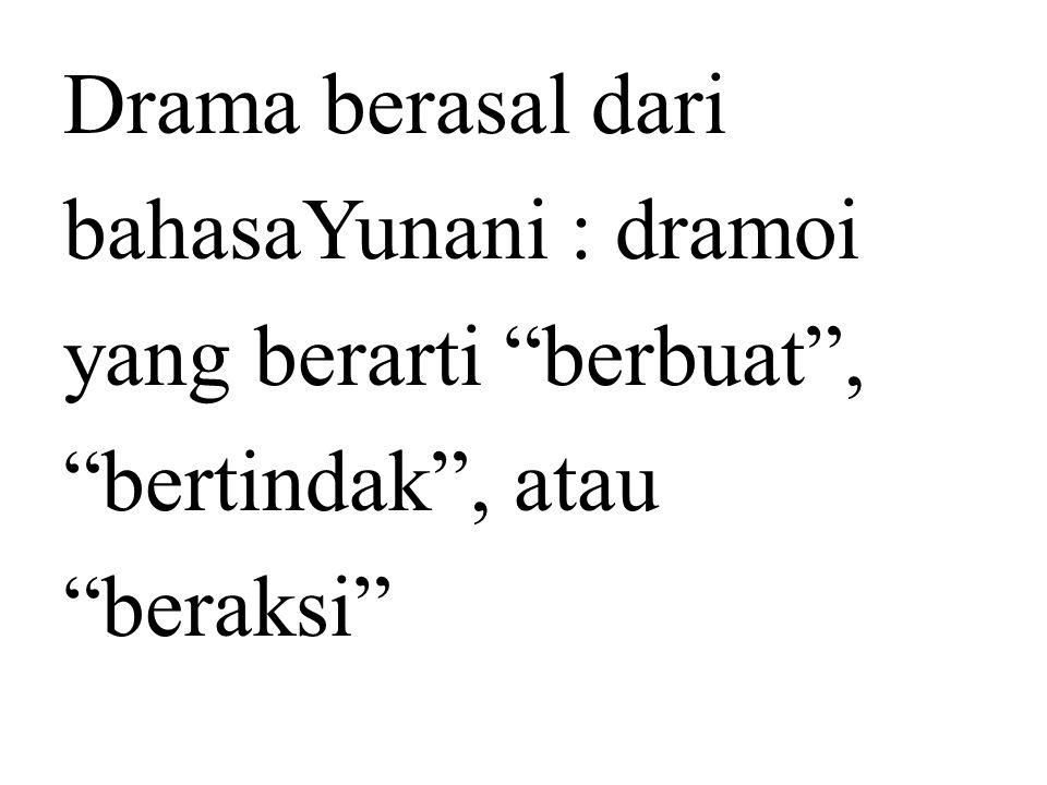 """Drama berasal dari bahasaYunani : dramoi yang berarti """"berbuat"""", """"bertindak"""", atau """"beraksi"""""""