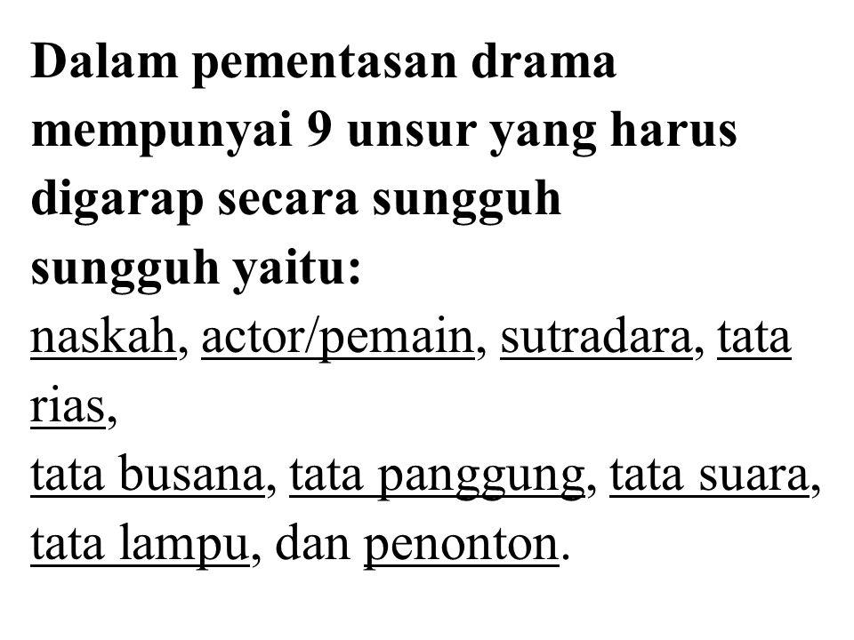 Dalam pementasan drama mempunyai 9 unsur yang harus digarap secara sungguh sungguh yaitu: naskah, actor/pemain, sutradara, tata rias, tata busana, tat