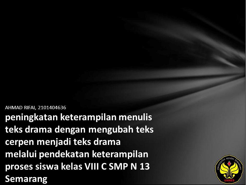 Identitas Mahasiswa - NAMA : AHMAD RIFAI - NIM : 2101404636 - PRODI : Pendidikan Bahasa, Sastra Indonesia, dan Daerah (Pendidikan Bahasa dan Sastra Indonesia) - JURUSAN : Bahasa & Sastra Indonesia - FAKULTAS : Bahasa dan Seni - EMAIL : - PEMBIMBING 1 : drs.much.doyin,M.sc - PEMBIMBING 2 : Dr.Agus Nuryatin,M.hum - TGL UJIAN : 0000-00-00