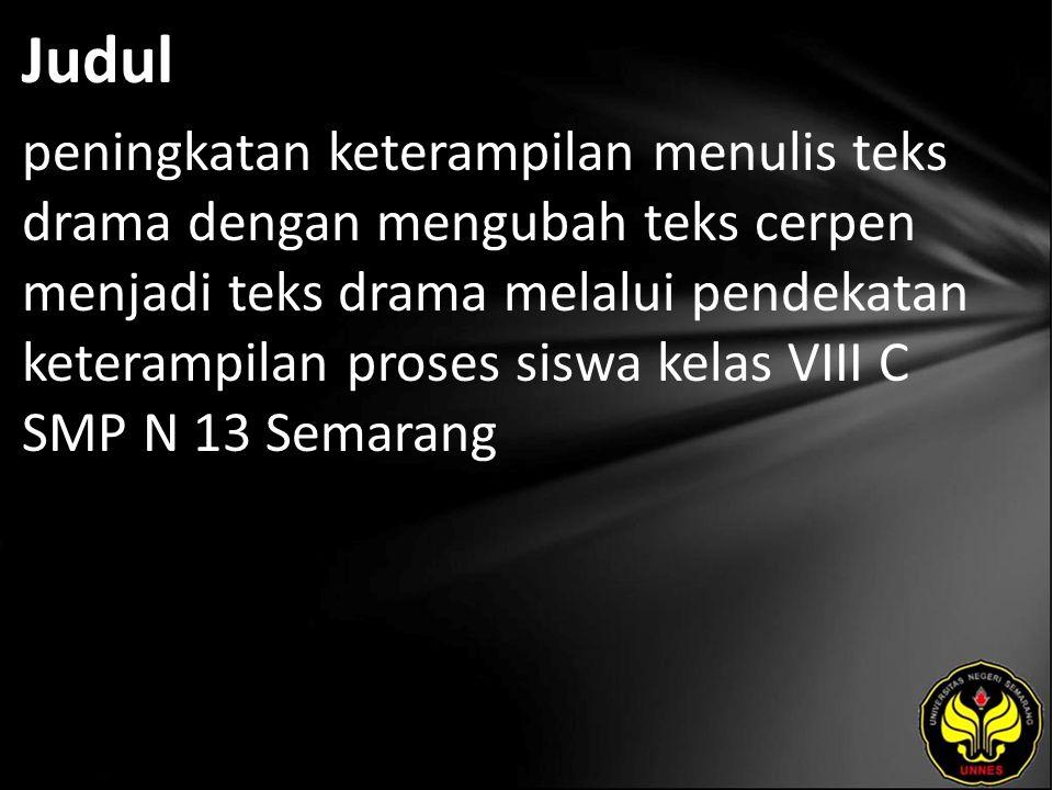 Abstrak Pembelajaran menulis teks drama kelas VIII C SMP N 13 Semarang menunjukkan hasil yang belum memuaskan (masih rendah).