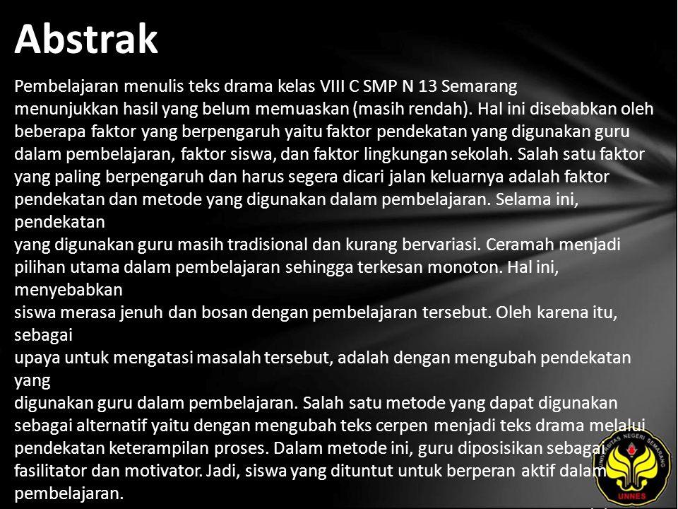 Abstrak Pembelajaran menulis teks drama kelas VIII C SMP N 13 Semarang menunjukkan hasil yang belum memuaskan (masih rendah). Hal ini disebabkan oleh