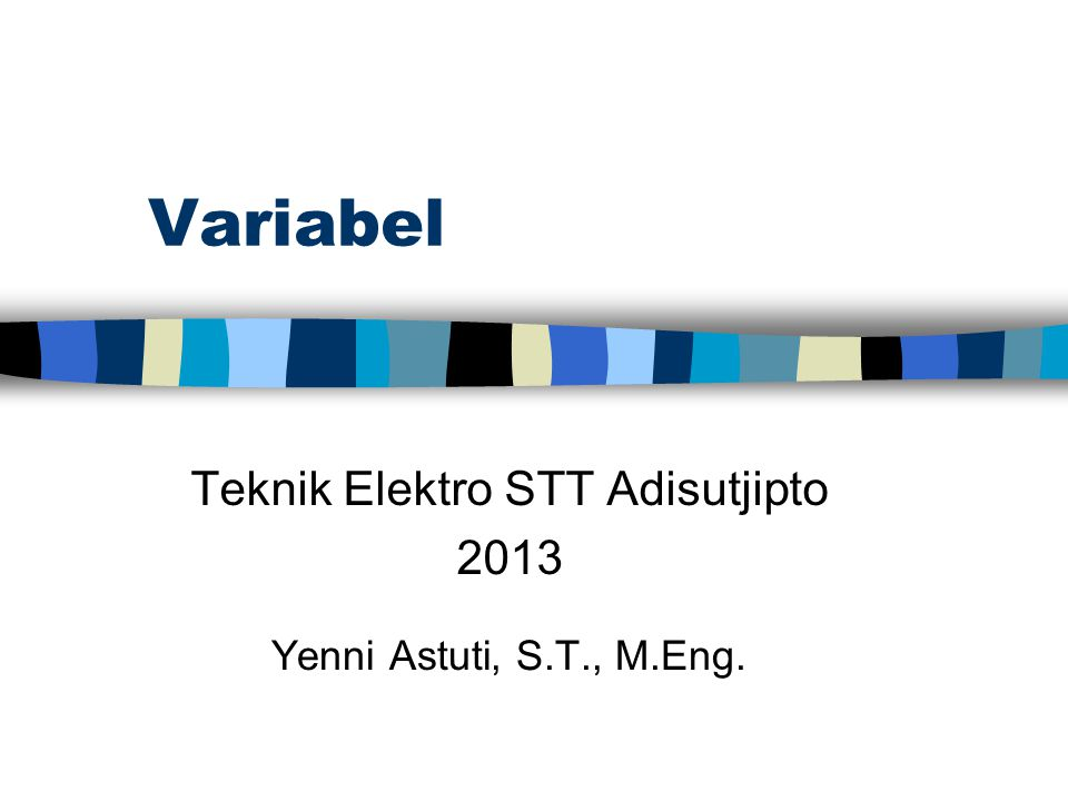 Variabel Teknik Elektro STT Adisutjipto 2013 Yenni Astuti, S.T., M.Eng.