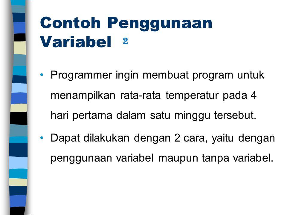 Contoh Penggunaan Variabel Programmer ingin membuat program untuk menampilkan rata-rata temperatur pada 4 hari pertama dalam satu minggu tersebut.