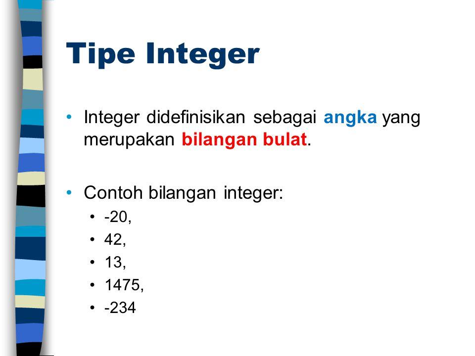 Tipe Integer Integer didefinisikan sebagai angka yang merupakan bilangan bulat.