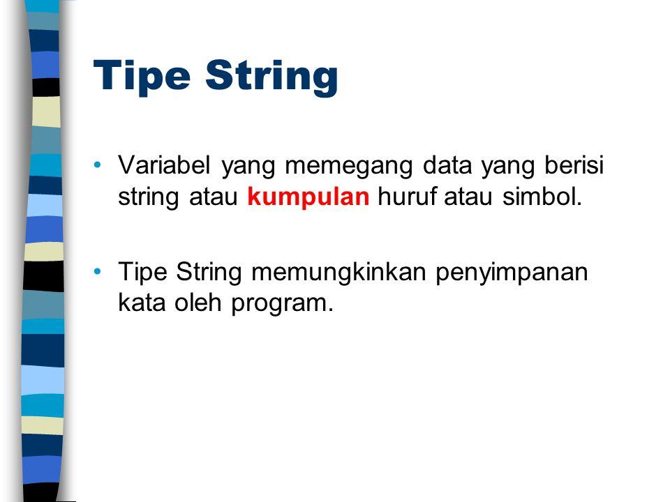 Tipe String Variabel yang memegang data yang berisi string atau kumpulan huruf atau simbol. Tipe String memungkinkan penyimpanan kata oleh program.