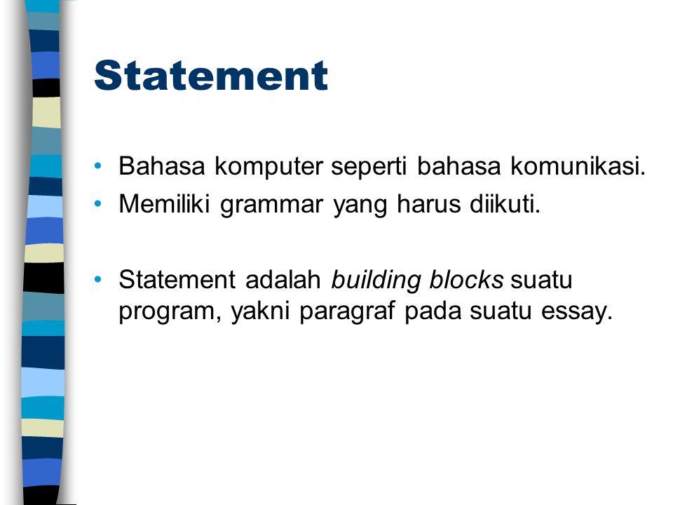 Statement Bahasa komputer seperti bahasa komunikasi. Memiliki grammar yang harus diikuti. Statement adalah building blocks suatu program, yakni paragr