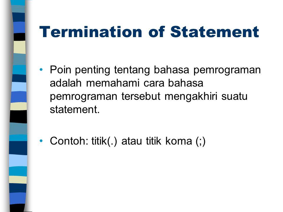 Termination of Statement Poin penting tentang bahasa pemrograman adalah memahami cara bahasa pemrograman tersebut mengakhiri suatu statement. Contoh: