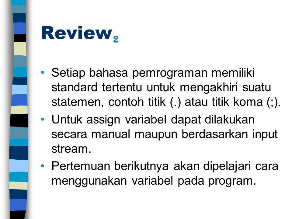 Review Setiap bahasa pemrograman memiliki standard tertentu untuk mengakhiri suatu statemen, contoh titik (.) atau titik koma (;).