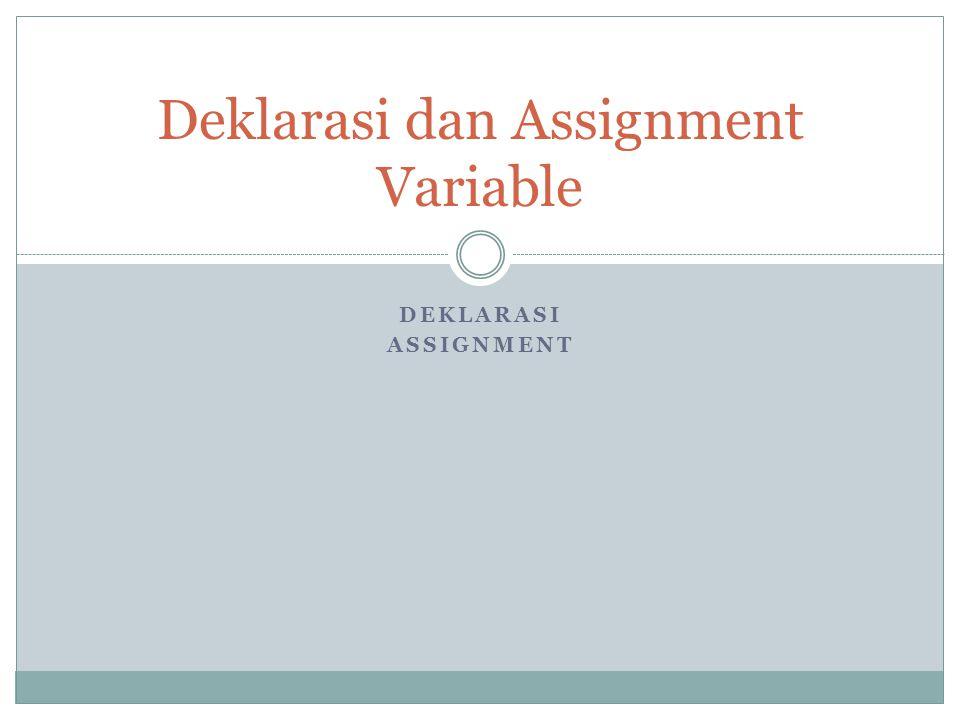 DEKLARASI ASSIGNMENT Deklarasi dan Assignment Variable