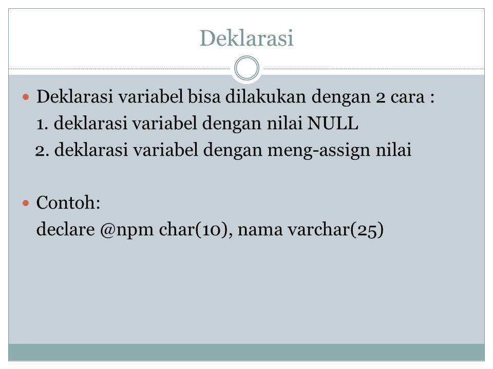 Deklarasi Deklarasi variabel bisa dilakukan dengan 2 cara : 1. deklarasi variabel dengan nilai NULL 2. deklarasi variabel dengan meng-assign nilai Con