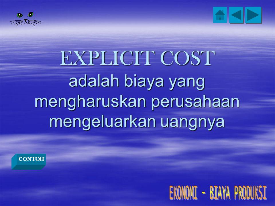 EXPLICIT COST adalah biaya yang mengharuskan perusahaan mengeluarkan uangnya CONTOH