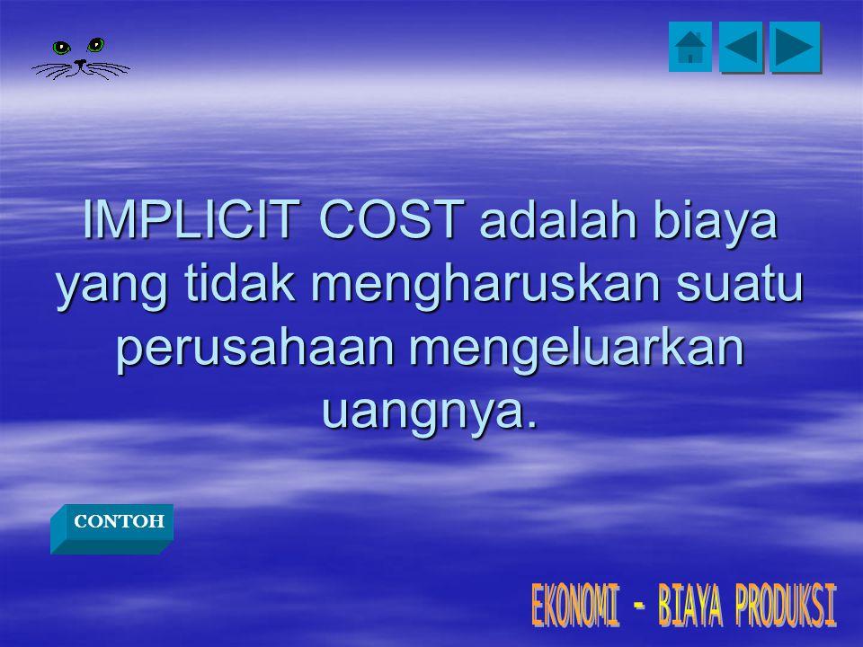 IMPLICIT COST adalah biaya yang tidak mengharuskan suatu perusahaan mengeluarkan uangnya. CONTOH