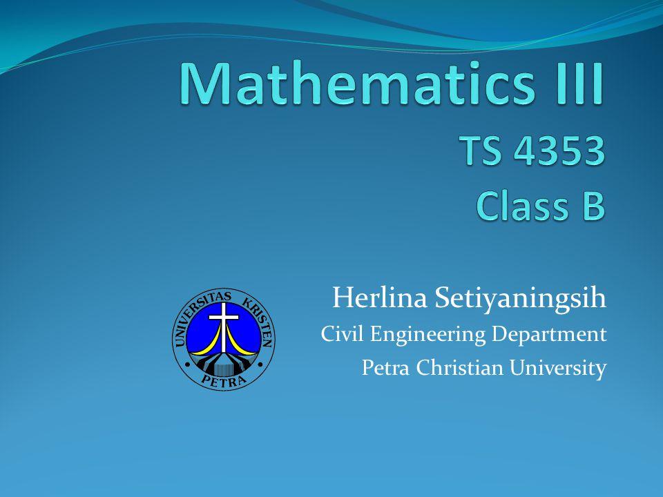 Example 1 (Lanjutan) PUPD: y = y c + y p y = c 1 e -x + c 2 e x + c 3 cosx + c 4 sinx + 1/15e 2x Jurusan Teknik SipilMatematika III (TS 4353) Fakultas Teknik Sipil dan Perencanaan Universitas Kristen PetraBab 1