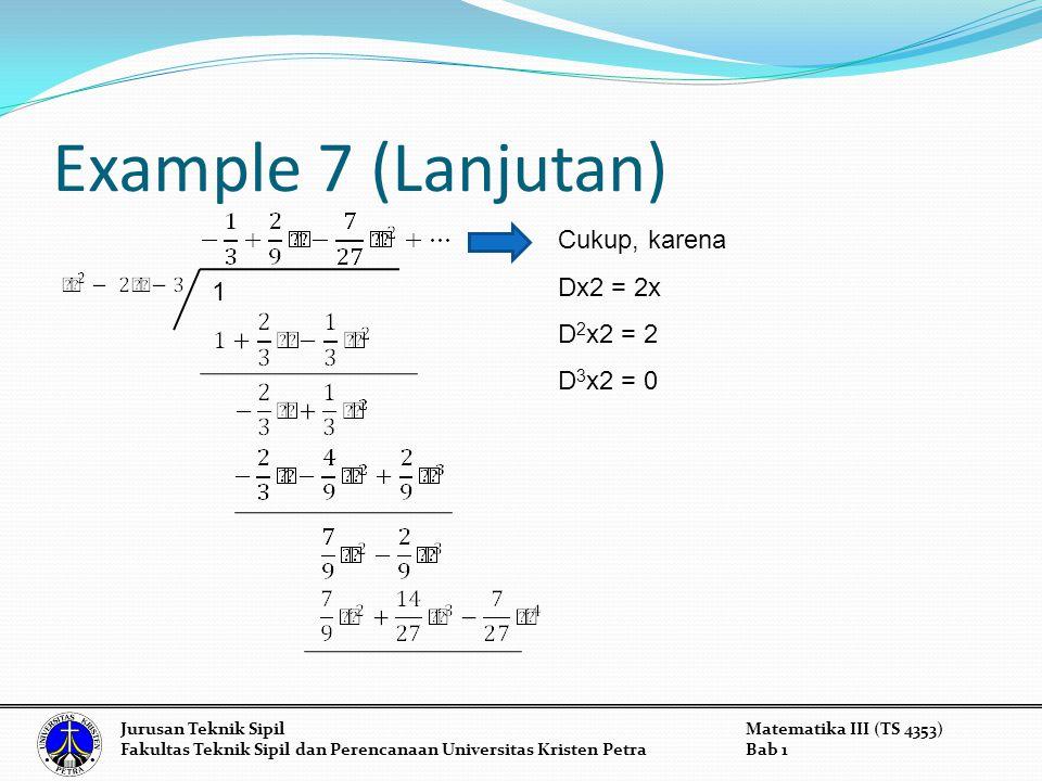 Example 7 (Lanjutan) 1 Cukup, karena Dx2 = 2x D 2 x2 = 2 D 3 x2 = 0 Jurusan Teknik SipilMatematika III (TS 4353) Fakultas Teknik Sipil dan Perencanaan