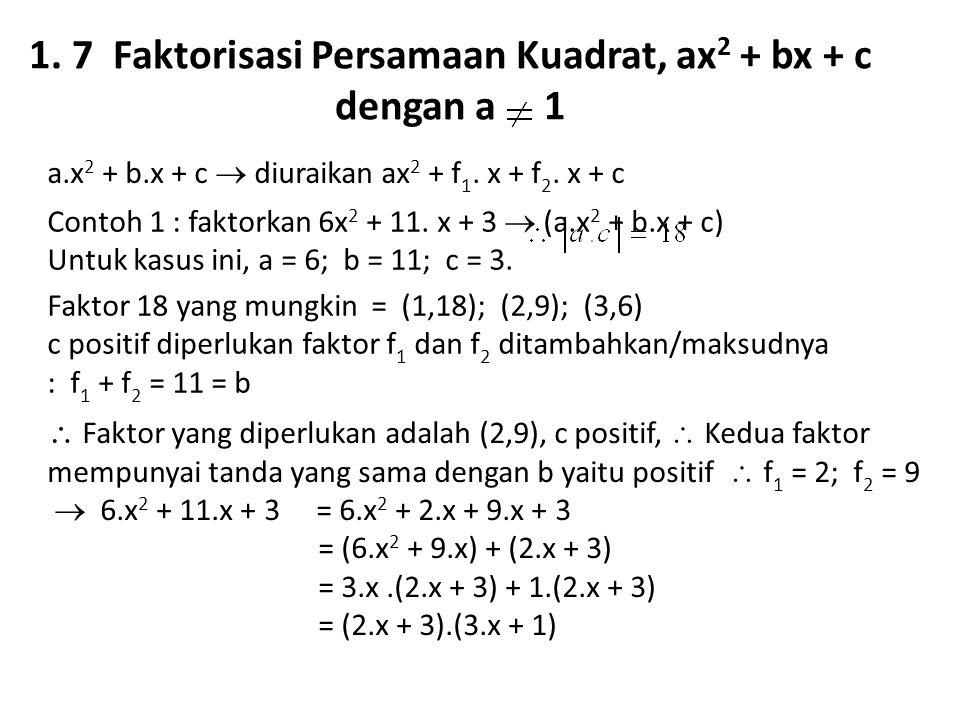 1. 7 Faktorisasi Persamaan Kuadrat, ax 2 + bx + c dengan a 1 a.x 2 + b.x + c  diuraikan ax 2 + f 1. x + f 2. x + c Contoh 1 : faktorkan 6x 2 + 11. x