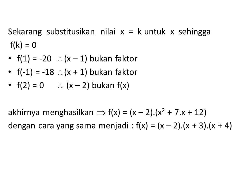 Sekarang substitusikan nilai x = k untuk x sehingga f(k) = 0 f(1) = -20  (x – 1) bukan faktor f(-1) = -18  (x + 1) bukan faktor f(2) = 0  (x – 2) b