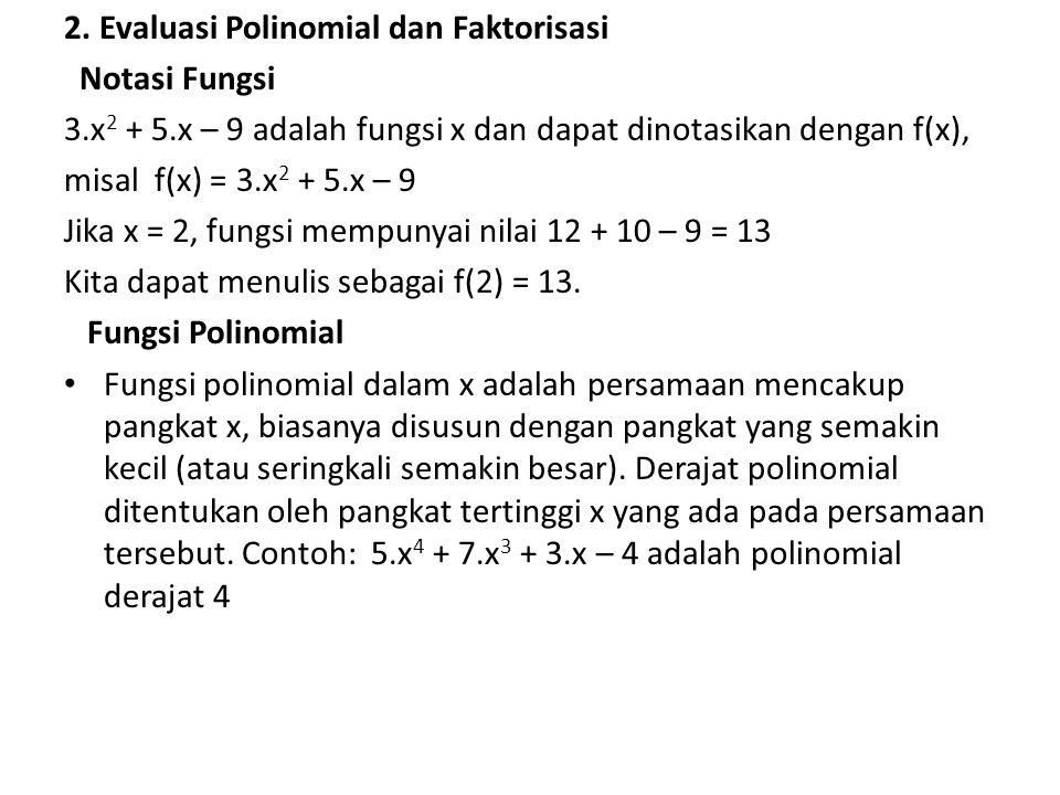 2. Evaluasi Polinomial dan Faktorisasi Notasi Fungsi 3.x 2 + 5.x – 9 adalah fungsi x dan dapat dinotasikan dengan f(x), misal f(x) = 3.x 2 + 5.x – 9 J